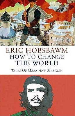 How to Change the World by Eric Hobsbawm