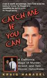 Catch Me If You Can: A California Saga of Murder, Greed, and Two Heroic Detectives