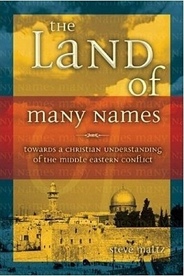 The Land Of Many Names: Towards A Christian Understanding Of The Middle East Conflict