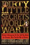 Dirty Little Secrets of World War II: Military Information No One Told You about the Greatest, Most Terrible War in History
