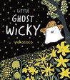 Little Ghost Wicky. Illustrated by Yokococo