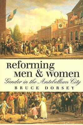 Reforming Men and Women by Bruce Dorsey