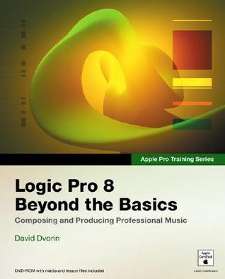 Apple Pro Training Series: Logic Pro 8: Beyond the Basics: Composing and Producing Professional Music