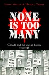 None Is Too Many by Irving Abella