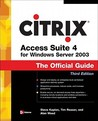 Citrix Access Suite 4 for Windows Server 2003: The Official Guide, Third Edition