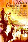 Hawai'i Chronicles III: World War 2 in Hawaii, from the Pages of Paradise of the Pacific (Latitude 20 Books)