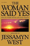 The Woman Said Yes: Encounters with Life and Death