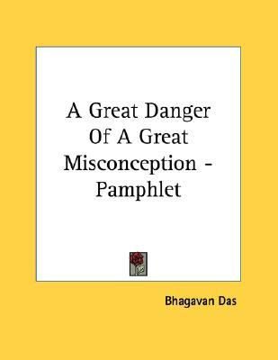 A Great Danger of a Great Misconception - Pamphlet by Bhagavan Das