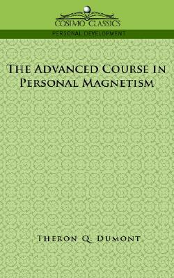 The Advanced Course in Personal Magnetism (Personal Magnetism)