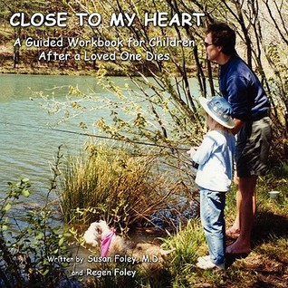 Close to My Heart: A Guided Workbook for Children After a Loved One Has Died