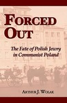 Forced Out: The Fate of Polish Jewry in Communist Poland