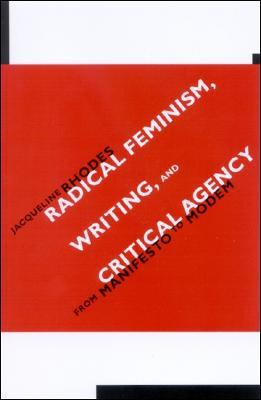 Radical Feminism, Writing, and Critical Agency: From Manifesto to Modern