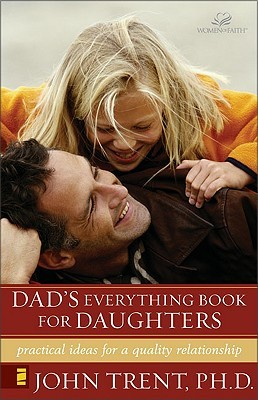 Dad's Everything Book for Daughters: Practical Ideas for a Quality Relationship