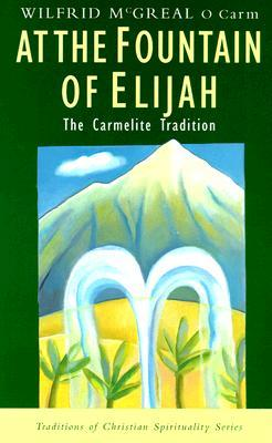At the Fountain of Elijah: The Carmelite Tradition (Traditions of Christian Spirituality)
