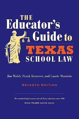 The Educator's Guide to Texas School Law by Jim Walsh
