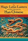 The Magic Lotus Lantern and Other Tales from the Han Chinese