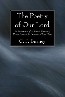 The Poetry of Our Lord: An Examination of the Formal Elements of Hebrew Poetry in the Discourses of Jesus Christ