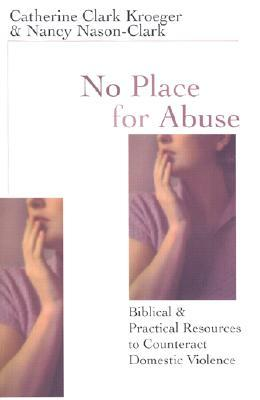 No Place for Abuse: Biblical & Practical Resources to Counteract Violence