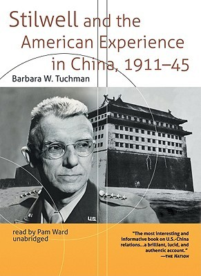 Stilwell and the American Experience in China 1911-45 by Barbara W. Tuchman