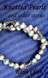 Knotted Pearls: And Other Stories