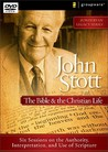John Stott on the Bible and the Christian Life: Six Sessions on the Authority, Interpretation, and Use of Scripture