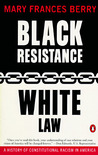 Black Resistance/White Law: A History of Constitutional Racism in America
