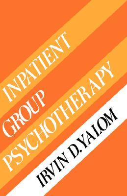 Inpatient Group Psychotherapy by Irvin D. Yalom