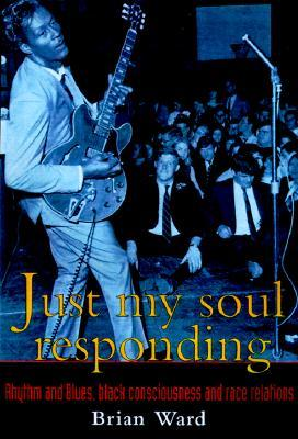 Just My Soul Responding: Rhythm and Blues, Black Consciousness, and Race Relations