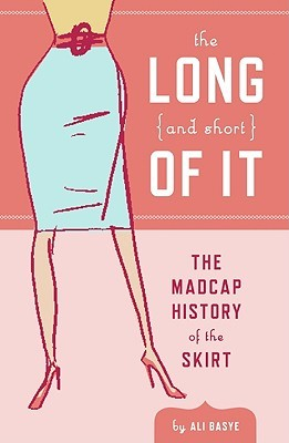 The Long (and Short) of It: The Madcap History of the Skirt