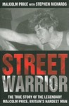 Street Warrior: The True Story of the Legendary Malcolm Price, Britain's Hardest Man