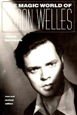 The Magic World of Orson Welles by James Naremore