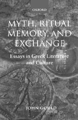 Myth, Ritual, Memory, and Exchange by John Gould