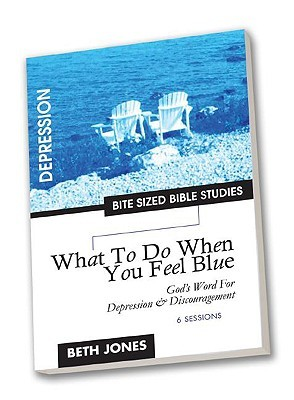 What to Do When You Feel Blue: God's Word for Depression and Discouragement