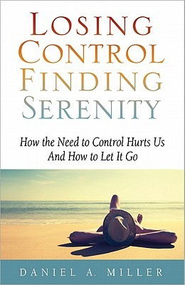 Losing Control, Finding Serenity by Daniel A. Miller