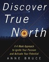 Discover True North: A Program to Ignite Your Passion and Activate Your Potential