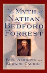 The Myth of Nathan Bedford Forrest