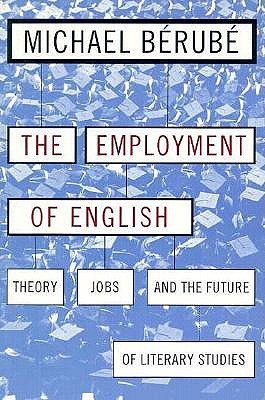 Employment of English: Theory, Jobs, and the Future of Literary Studies (Cultural Front)