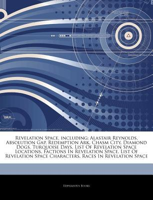 Articles on Revelation Space, Including: Alastair Reynolds, Absolution Gap, Redemption Ark, Chasm City, Diamond Dogs, Turquoise Days, List of Revelation Space Locations, Factions in Revelation Space, List of Revelation Space Characters