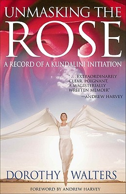 Unmasking the Rose: A Record of a Kundalini Initiation: A Record of a Kundalini Initiation