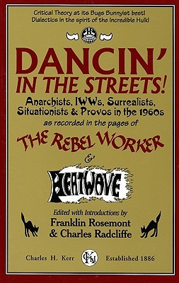 Dancin' in the Streets! Anarchists, IWWs, Surrealists, Situat... by Franklin Rosemont