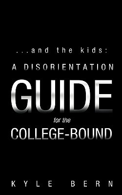...and the Kids: A Disorientation Guide for the College-Bound