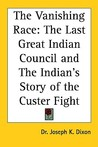 The Vanishing Race: The Last Great Indian Council and the Indian's Story of the Custer Fight