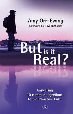 But Is It Real?: Answering 10 Common Objections to the Christian Faith