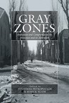 Gray Zones: Ambiguity and Compromise in the Holocaust and Its Aftermath