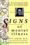 Signs of Mental Illness: An Astrological and Psychiatric Breakthrough an Astrological and Psychiatric Breakthrough