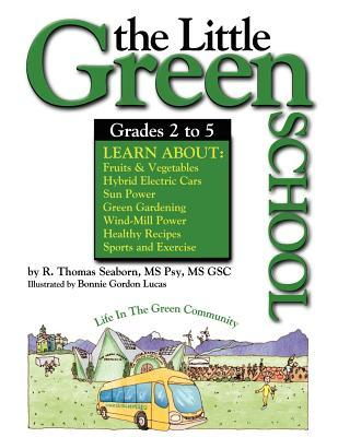 The Little Green School: Healthy Eating and Exercise = Healthy Minds and Bodies
