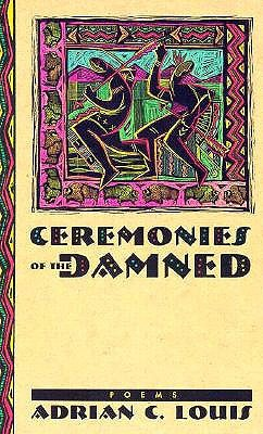 Ceremonies Of The Damned by Adrian C. Louis