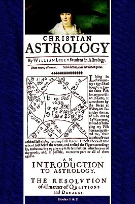 Christian Astrology, Books 1 & 2 by William Lilly