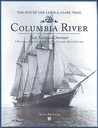 Columbia River: The Astoria Odyssey: End of the Lewis and Clark Trail: A Pictorial History of Life on the Columbia River Estuary