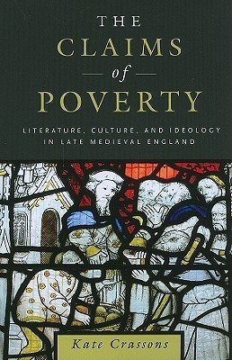 The Claims of Poverty: Literature, Culture, and Ideology in Late Medieval England